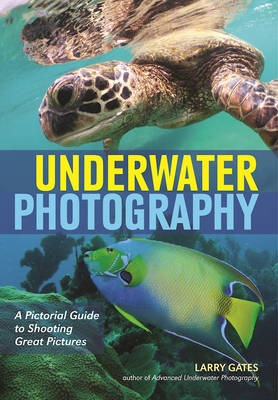 Underwater Photography: A Pictorial Guide to Shooting Great Pictures (Paperback)