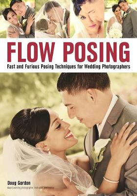 Flow Posing: Fast and Furious Posing Techniques for Wedding Photographers (Paperback)