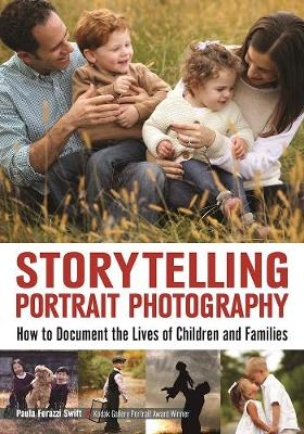 Storytelling Portrait Photography: How to Document the Lives of Children and Families (Paperback)