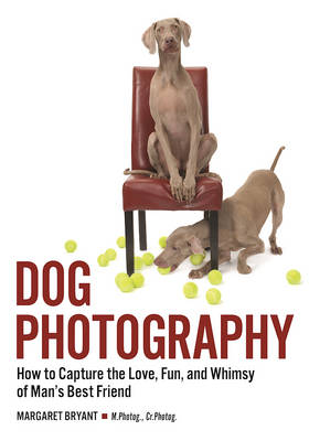 Dog Photography: How to Capture the Love, Fun and Whimsy of Man's Best Friend (Paperback)