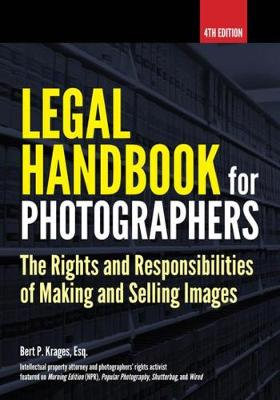 Legal Handbook For Photographers: The Rights And Liabilities Of Making And Selling Images (Paperback)