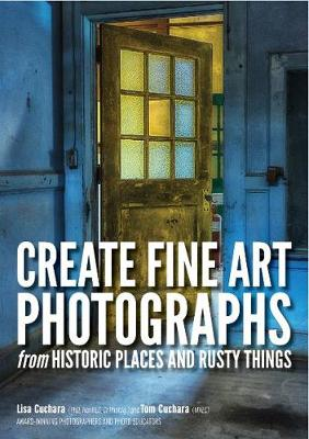 Create fine art photographs from Historic places and rusty Things (Paperback)