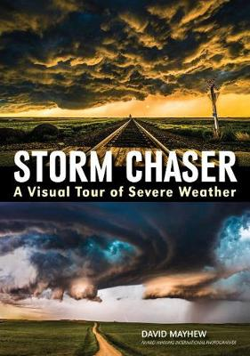 Storm chaser: A visual tour of severe weather (Paperback)
