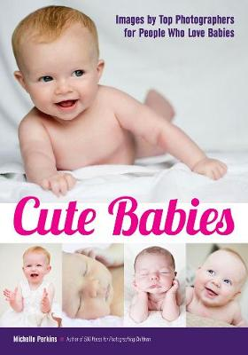 Cute Babies: Images by Top Photographers for People Who Love Babies (Paperback)