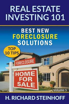 Real Estate Investing 101: Best New Foreclosure Solutions (Top 10 Tips) - Volume 5 (Paperback)