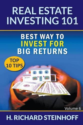 Real Estate Investing 101: Best Way to Invest for Big Returns (Top 10 Tips) - Volume 6 (Paperback)