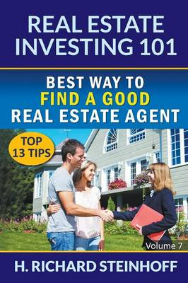 Real Estate Investing 101: Best Way to Find a Good Real Estate Agent (Top 13 Tips) - Volume 7 (Paperback)