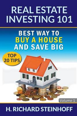 Real Estate Investing 101: Best Way to Buy a House and Save Big (Top 20 Tips) - Volume 1 (Paperback)