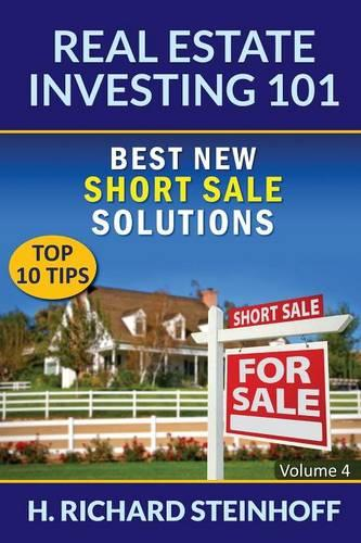Real Estate Investing 101: Best New Short Sale Solutions (Top 10 Tips) - Volume 4 (Paperback)