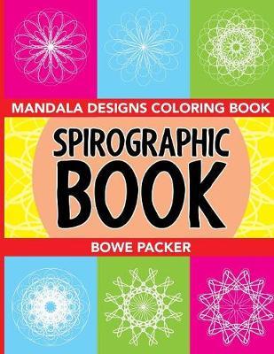 Spirographic Book: Mandala Designs Coloring Book (Paperback)