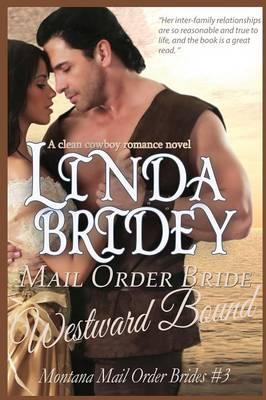 Mail Order Bride - Westward Bound (Montana Mail Order Brides: Volume 3): A Clean Historical Mail Order Bride Romance Novel (Paperback)