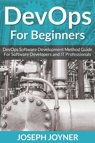 Devops for Beginners: Devops Software Development Method Guide for Software Developers and It Professionals (Paperback)