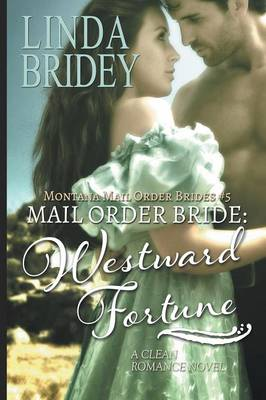 Mail Order Bride - Westward Fortune (Montana Mail Order Brides Book 5): Clean Historical Cowboy Romance (Paperback)