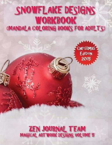 Snowflake Designs Workbook (Mandala Coloring Books for Adults): Snow Flake Geometric Patterns for Grown-Ups to Color (Paperback)