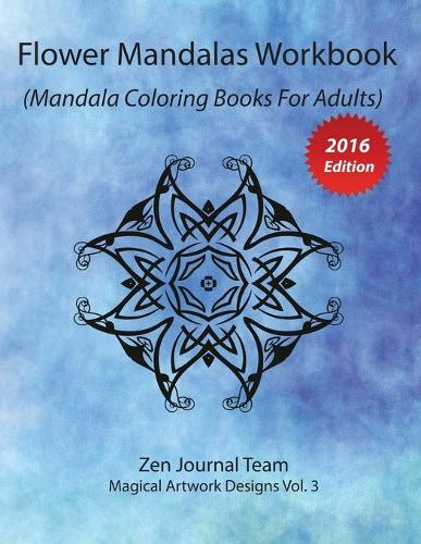 Flower Mandalas Workbook (Mandala Coloring Books for Adults): Grown-Ups Color Therapy Book for Meditation & Relaxation (Paperback)