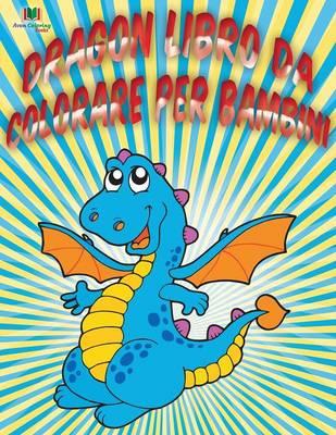 Dragon Libro Da Colorare Per Bambini (Paperback)