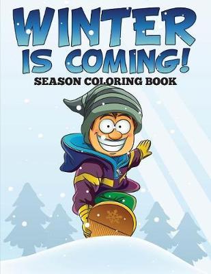 Winter is Coming! Season Coloring Book (Paperback)