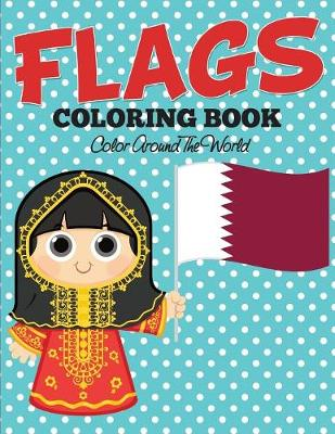 Flags Coloring Book: Color Around The World (Paperback)