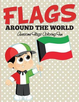 Flags Around The World: Awesome Flags Coloring Fun (Paperback)