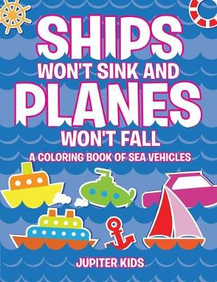 Ships Won't Sink and Planes Won't Fall (A Coloring Book of Sea Vehicles) (Paperback)