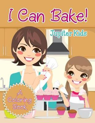 I Can Bake! (A Coloring Book) (Paperback)