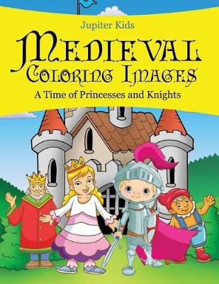 Medieval Coloring Images (A Time of Princesses and Knights) (Paperback)