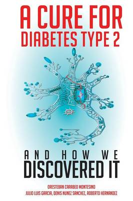 A Cure for Diabetes Type 2 and How We Discovered It (Paperback)