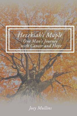 Hezekiah's Maple: One Man's Journey with Cancer and Hope (Paperback)