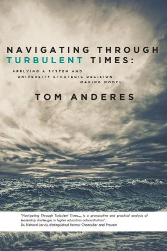 Navigating Through Turbulent Times: Applying a System and University Strategic Decision Making Model (Paperback)