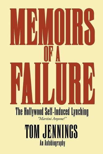 Memoirs of a Failure - The Hollywood Self-Induced Lynching (Paperback)