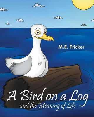 A Bird on a Log and the Meaning of Life (Paperback)