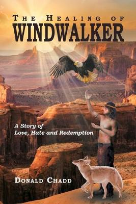 The Healing of Windwalker a Story of Love, Hate and Redemption (Paperback)