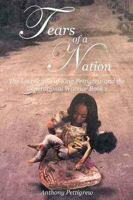 Tears of a Nation - The Lost Scrolls of King Pettigrew and the Generational Warrior Book 1 (Paperback)