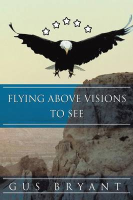 Flying Above Visions to See (Paperback)