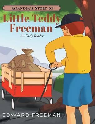 Grandpa's Story of Little Teddy Freeman (Hardback)
