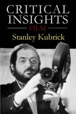 Stanley Kubrick - Critical Insights: Film (Hardback)
