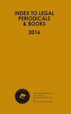Index to Legal Periodicals & Books, 2016 Annual Cumulation (Hardback)
