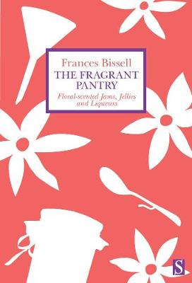 The Fragrant Pantry: Floral Scented Jams, Jellies and Liqueurs (Paperback)