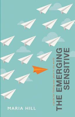 The Emerging Sensitive: A Guide for Finding Your Place in the World (Paperback)