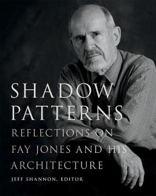 Shadow Patterns: Reflections on Fay Jones and His Architecture - Fay Jones Collaborative Series (Hardback)