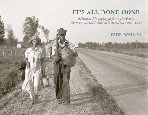 It's All Done Gone: Arkansas Photographs from the Farm Security Administration Collection, 1935-1943 (Hardback)
