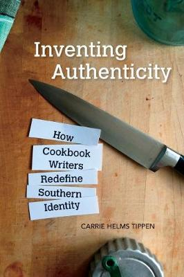 Inventing Authenticity: How Cookbook Writers Redefine Southern Identity - Food and Foodways (Paperback)