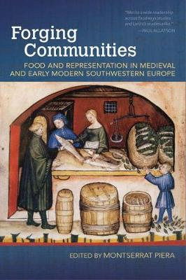 Forging Communities: Food and Representation in Medieval and Early Modern Southwestern Europe - Food and Foodways (Paperback)