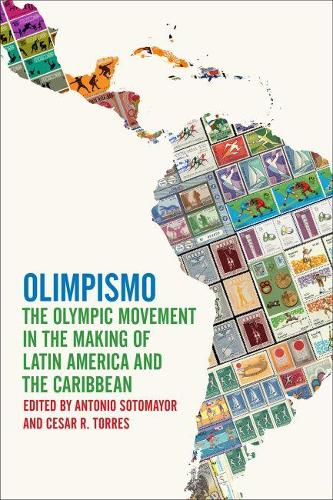 Olimpismo: The Olympic Movement in the Making of Latin America and the Caribbean - Sport, Culture, and Society (Paperback)
