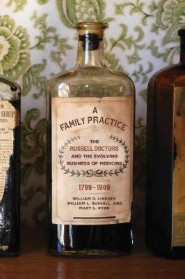 A Family Practice: The Russell Doctors and the Evolving Business of Medicine, 1799-1989 (Hardback)