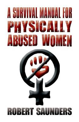 A Survival Manual for Physically Abused Women: (Paperback Edition) (Paperback)