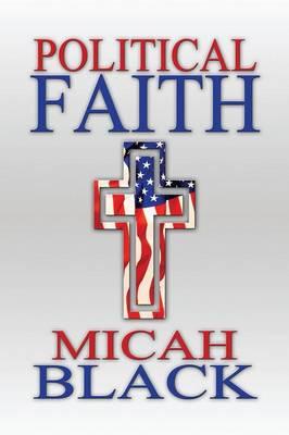 Political Faith: (Paperback Edition) (Paperback)