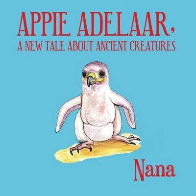 Appie Adelaar, a New Tale about Ancient Creatures (Paperback)