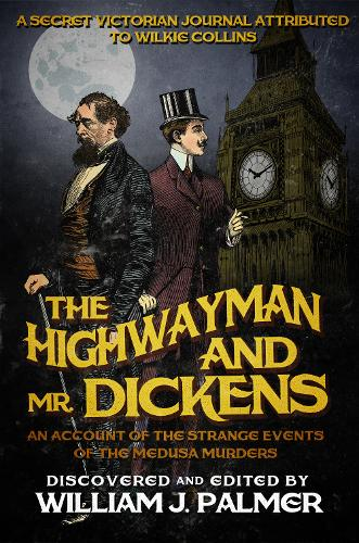 The Highwayman and Mr. Dickens: An Account of the Strange Events of the Medusa Murders (Paperback)