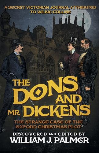 The Dons and Mr. Dickens: The Strange Case of the Oxford Christmas Plot (Paperback)